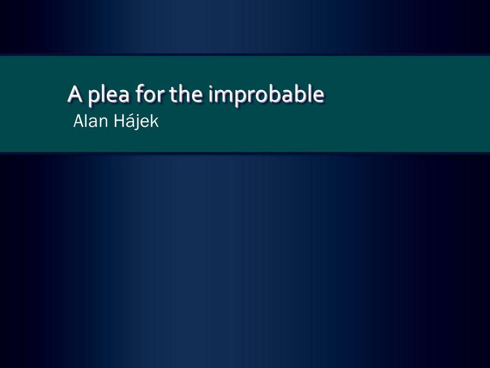 A plea for the improbable Alan Hájek