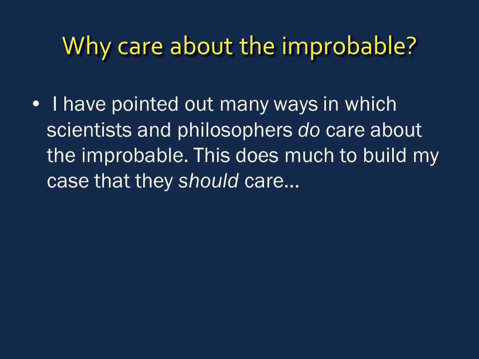 Why care about the improbable.