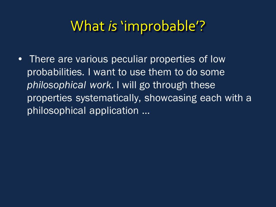 What is 'improbable'. There are various peculiar properties of low probabilities.