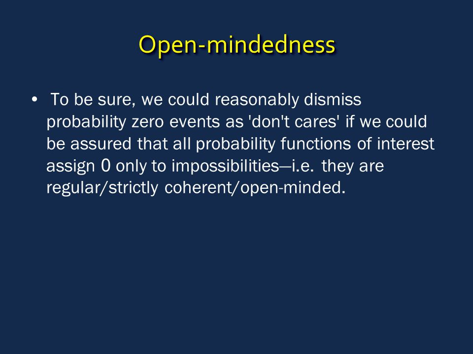 Open-mindednessOpen-mindedness To be sure, we could reasonably dismiss probability zero events as 'don't cares' if we could be assured that all probab