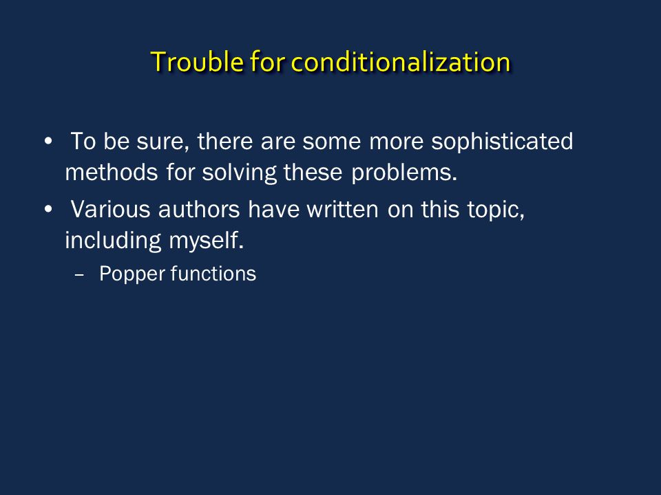 Trouble for conditionalization To be sure, there are some more sophisticated methods for solving these problems.