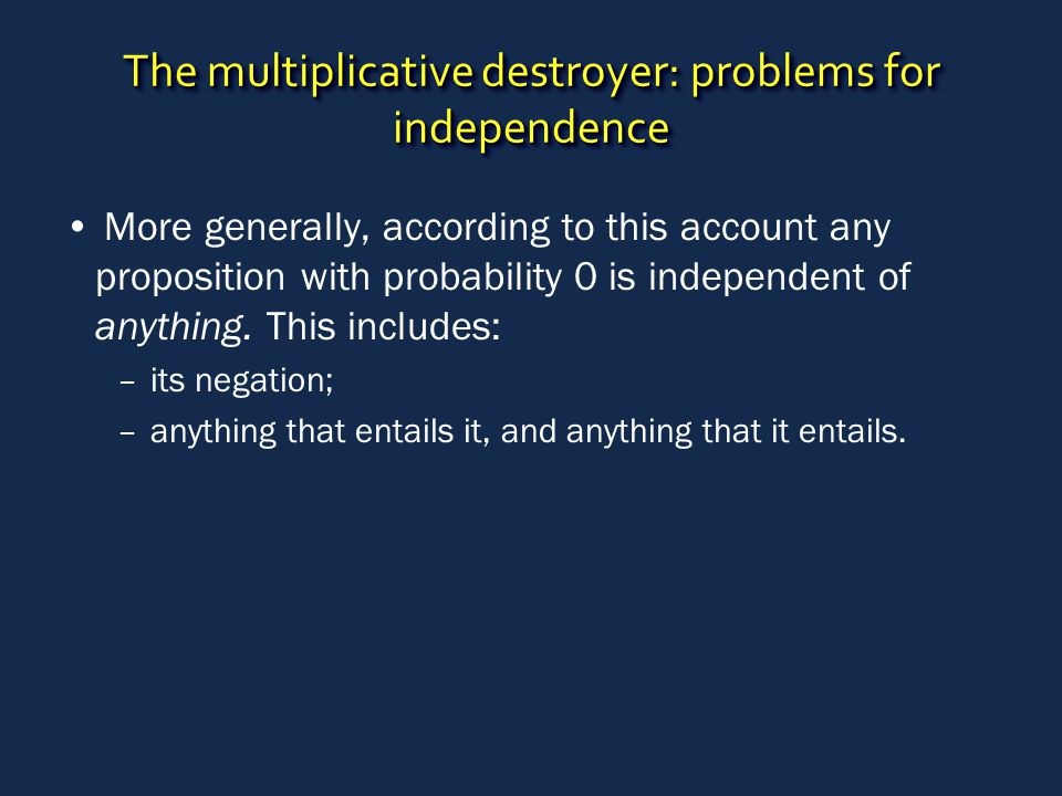 The multiplicative destroyer: problems for independence More generally, according to this account any proposition with probability 0 is independent of anything.