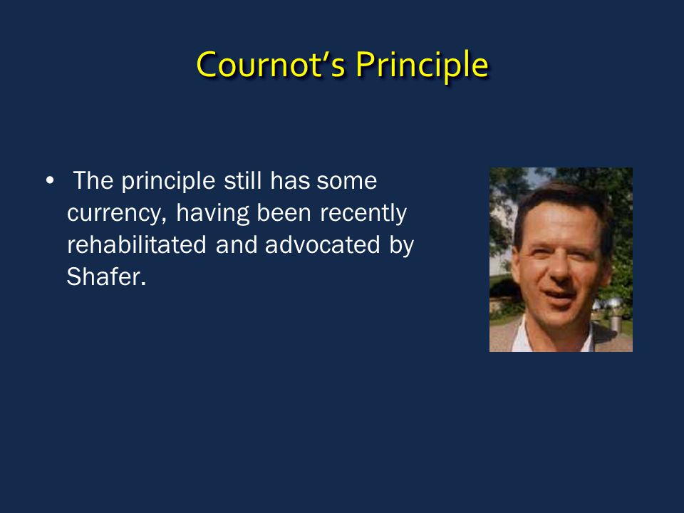 Cournot's Principle The principle still has some currency, having been recently rehabilitated and advocated by Shafer.