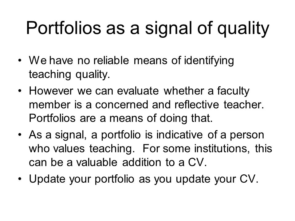 Portfolios as a signal of quality We have no reliable means of identifying teaching quality. However we can evaluate whether a faculty member is a con