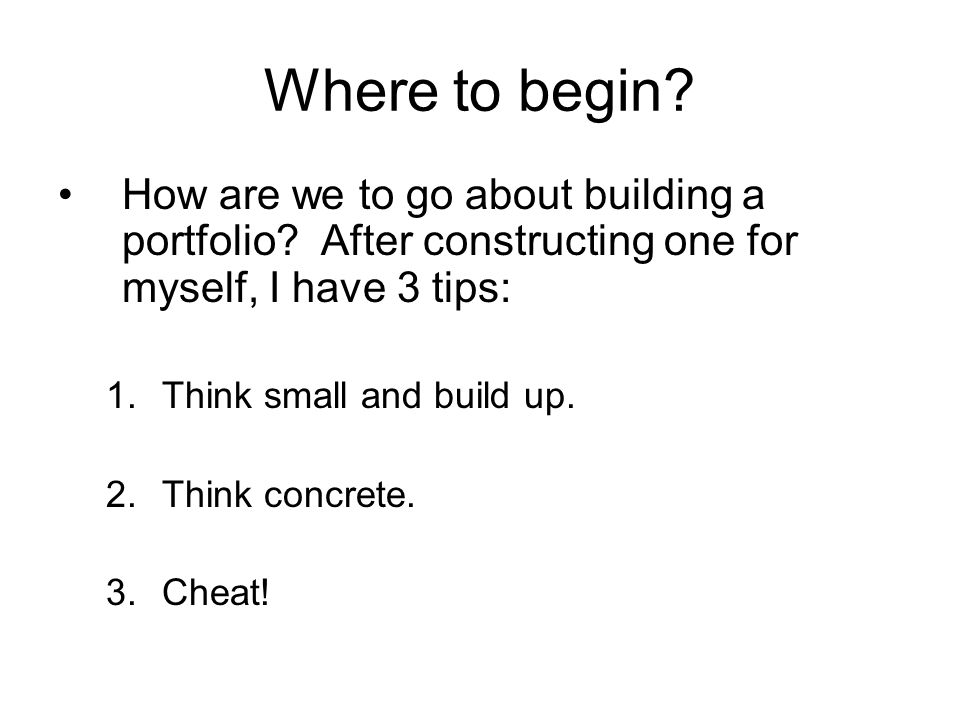 Where to begin. How are we to go about building a portfolio.