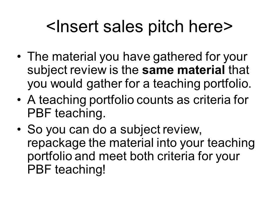 The material you have gathered for your subject review is the same material that you would gather for a teaching portfolio.