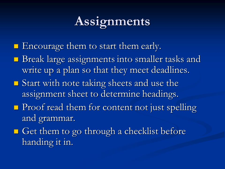 Assignments Encourage them to start them early. Encourage them to start them early.