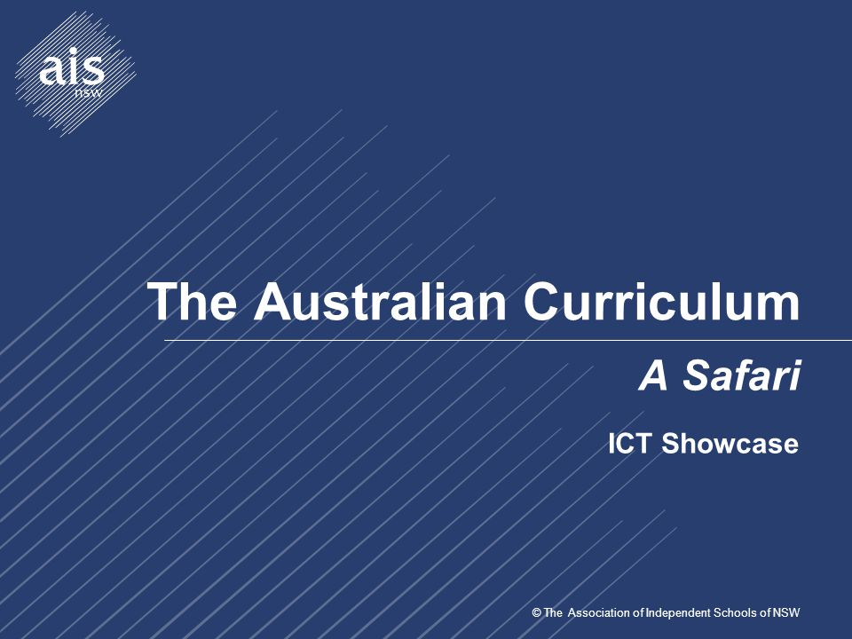 © The Association of Independent Schools of NSW The Australian Curriculum A Safari ICT Showcase