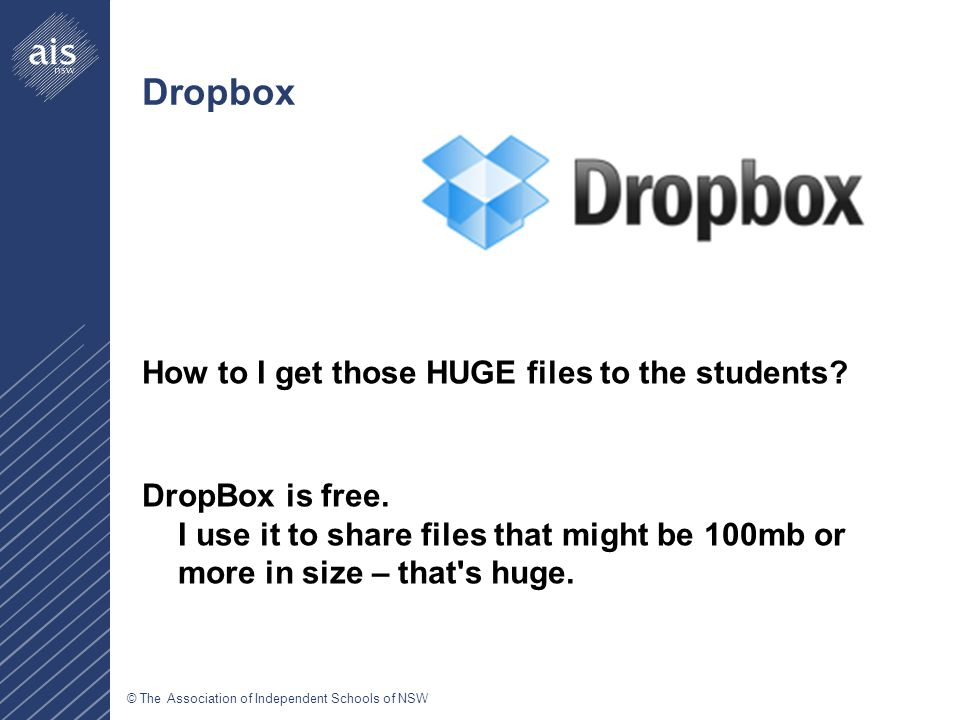 © The Association of Independent Schools of NSW Dropbox How to I get those HUGE files to the students.