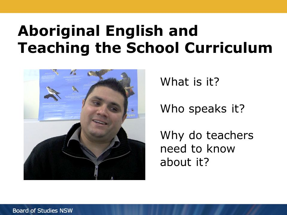 Aboriginal English and Teaching the School Curriculum What is it.