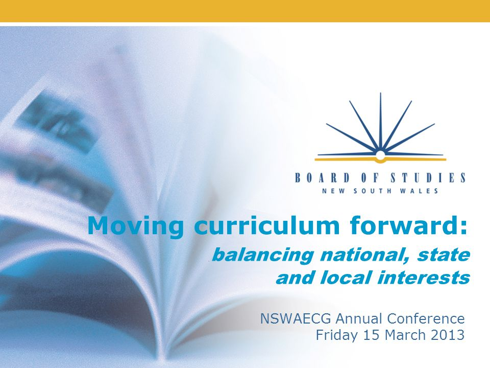 Moving curriculum forward: NSWAECG Annual Conference Friday 15 March 2013 balancing national, state and local interests