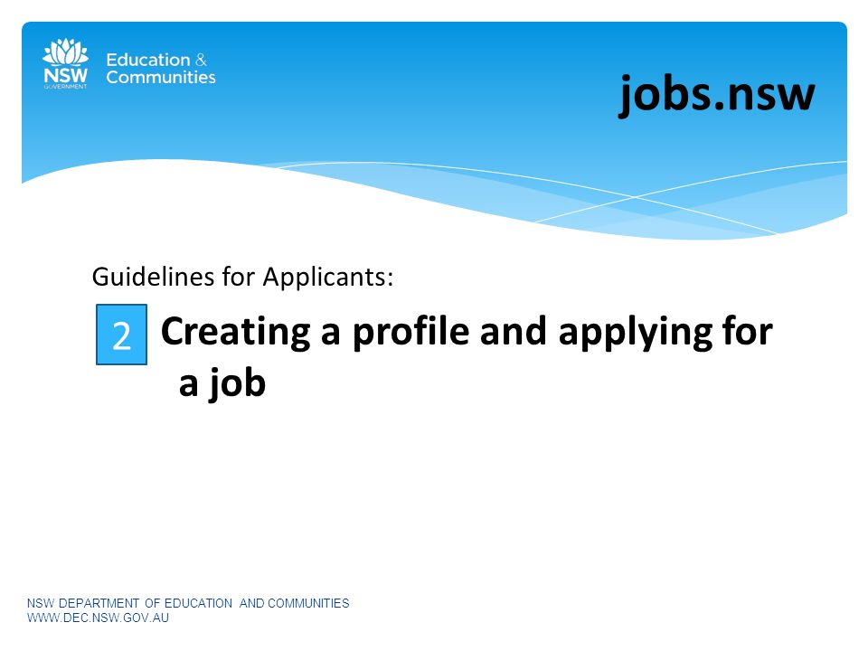 Guidelines for Applicants: Creating a profile and applying for a job jobs.nsw NSW DEPARTMENT OF EDUCATION AND COMMUNITIES   2