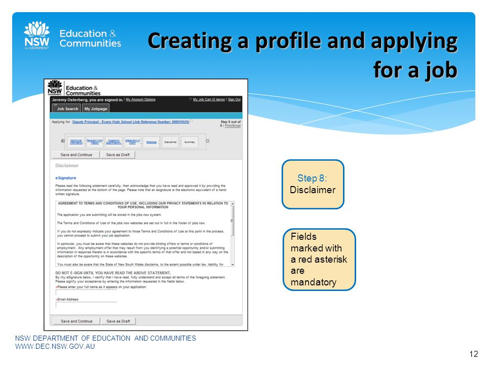 NSW DEPARTMENT OF EDUCATION AND COMMUNITIES   Creating a profile and applying for a job Step 8: Disclaimer Fields marked with a red asterisk are mandatory 12