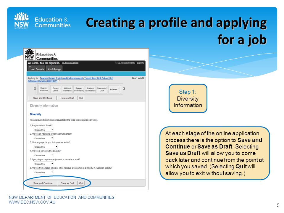 Creating a profile and applying for a job Step 1: Diversity Information At each stage of the online application process there is the option to Save and Continue or Save as Draft.