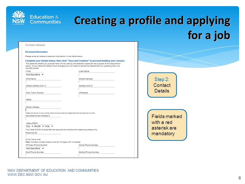 NSW DEPARTMENT OF EDUCATION AND COMMUNITIES WWW.DEC.NSW.GOV.AU Creating a profile and applying for a job Step 3: Additional Information Fields marked with a red asterisk are mandatory 7