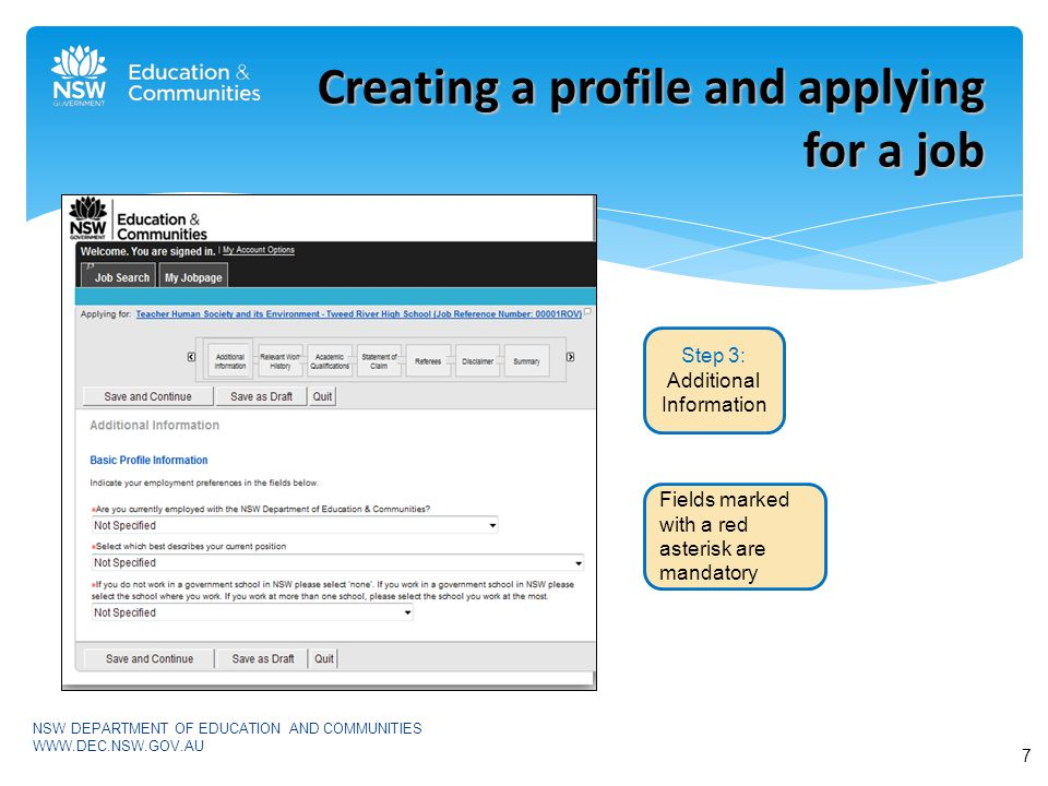 NSW DEPARTMENT OF EDUCATION AND COMMUNITIES   Creating a profile and applying for a job Step 3: Additional Information Fields marked with a red asterisk are mandatory 7
