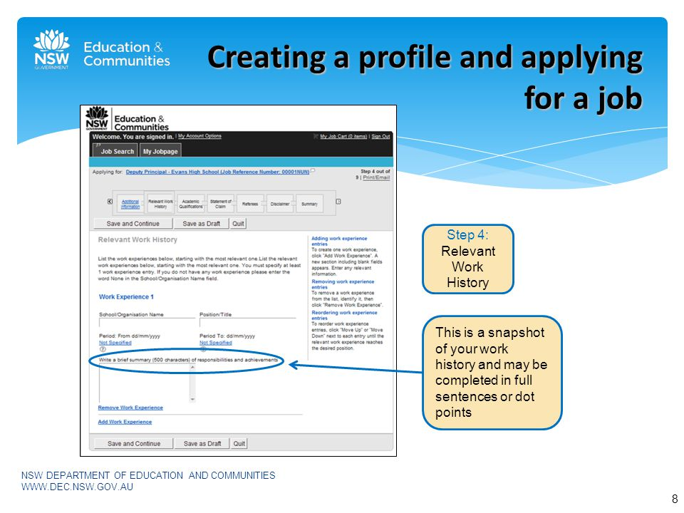 NSW DEPARTMENT OF EDUCATION AND COMMUNITIES   Creating a profile and applying for a job Step 4: Relevant Work History This is a snapshot of your work history and may be completed in full sentences or dot points 8