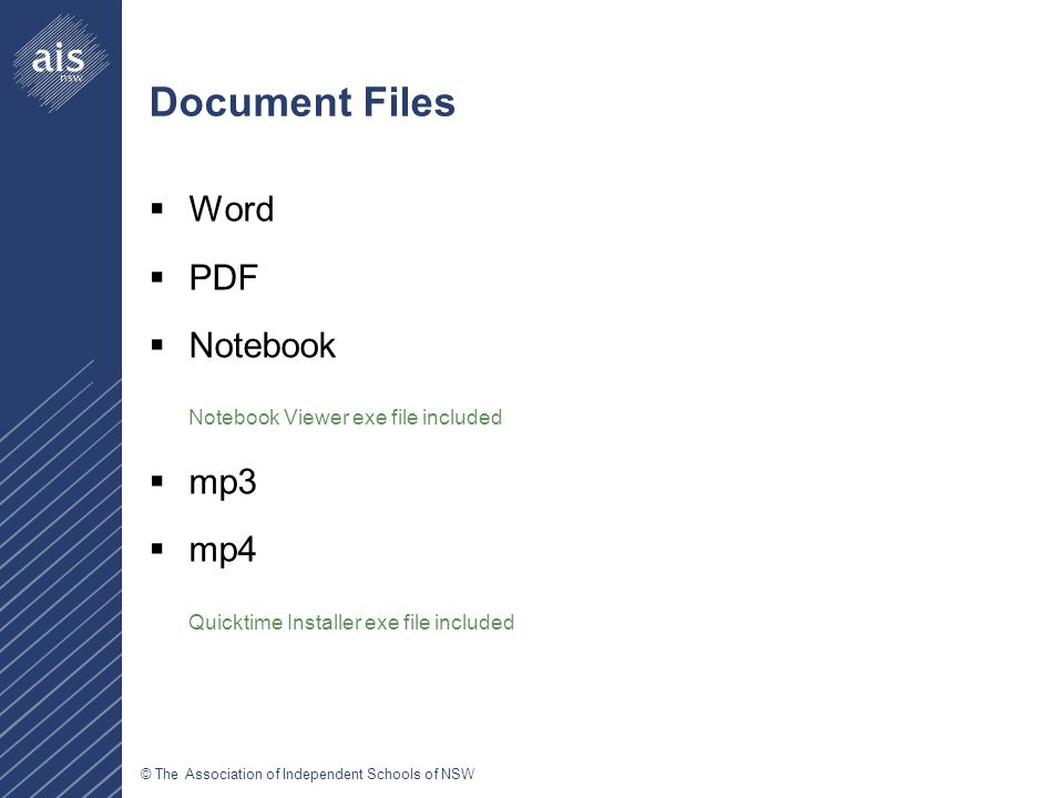 © The Association of Independent Schools of NSW Document Files  Word  PDF  Notebook Notebook Viewer exe file included  mp3  mp4 Quicktime Installer exe file included