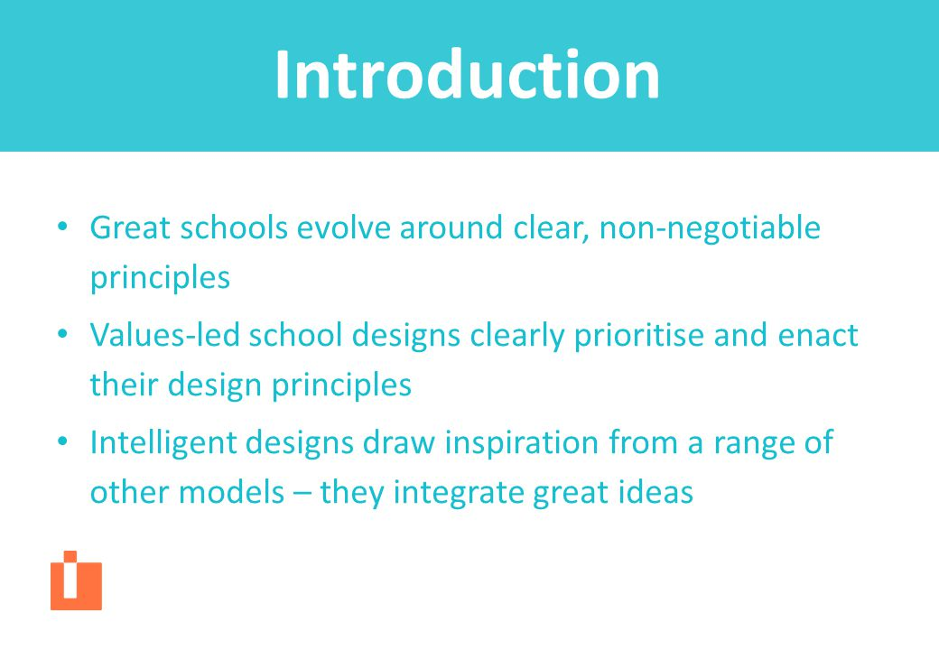 Great schools evolve around clear, non-negotiable principles Values-led school designs clearly prioritise and enact their design principles Intelligen