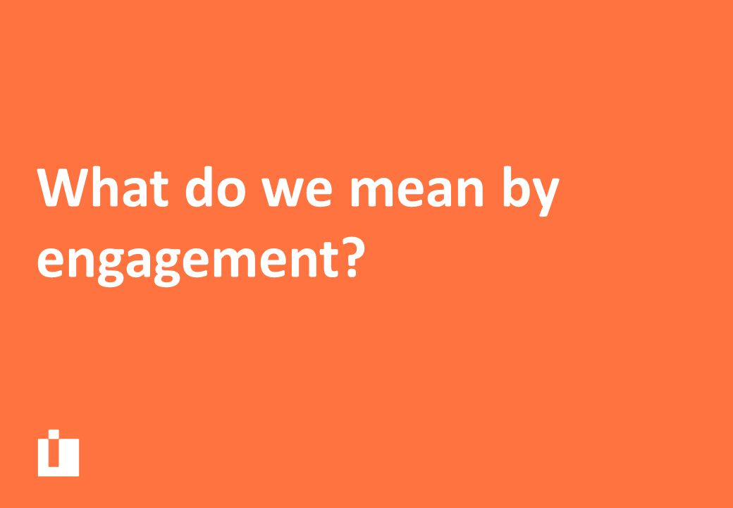 What do we mean by engagement?