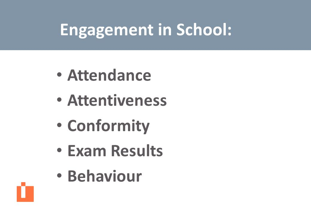 Engagement in School: Attendance Attentiveness Conformity Exam Results Behaviour