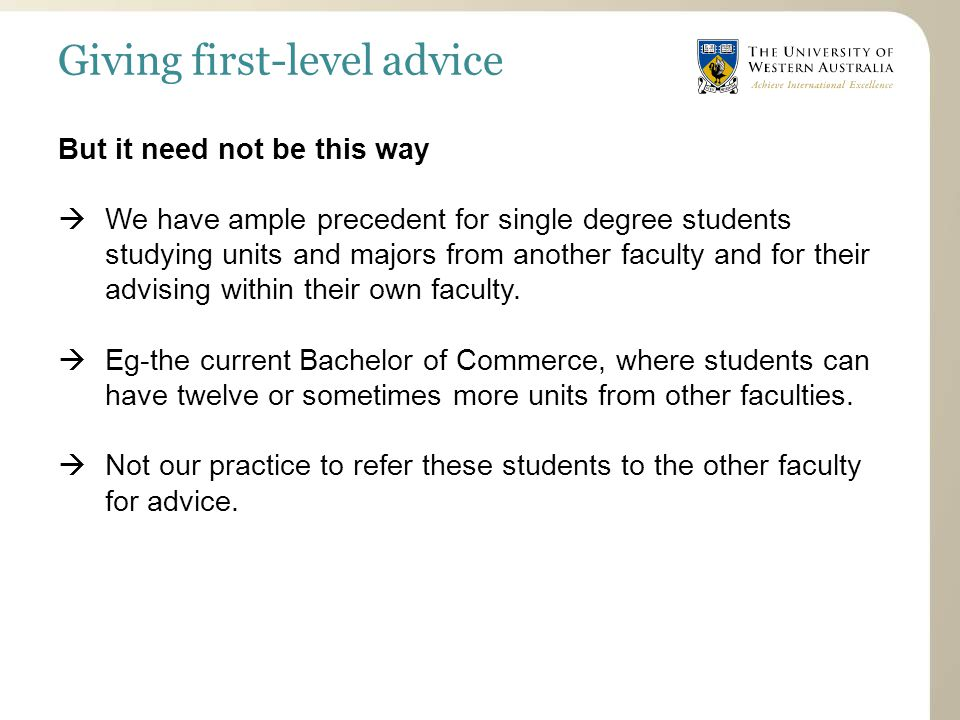 Giving first-level advice But it need not be this way  We have ample precedent for single degree students studying units and majors from another faculty and for their advising within their own faculty.
