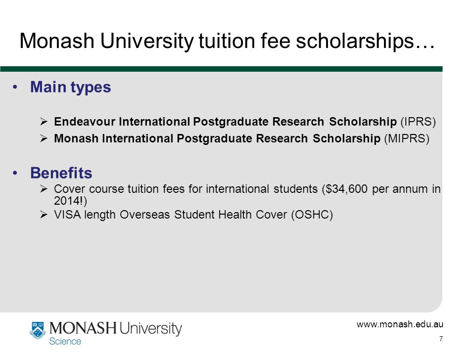 www.monash.edu.au 8 Applying for Monash University scholarships Eligibility requirements for central scholarships  Must be 'H1' or 'H1 Equivalent' −Evidence of research potential  Must meet Monash University minimum English language proficiency requirements The Application Process  You need to complete an expression of interest to receive an invitation to apply online – should be submitted at least 4 weeks prior to application close date of May 31 st 5pm http://www.monash.edu.au/migr/apply/index.html OR follow the links from the Faculty of Science website: http://monash.edu/science/future/apply/