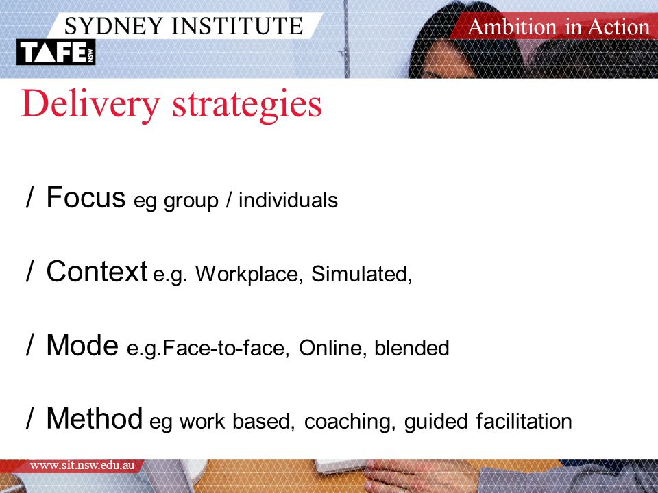 Ambition in Action www.sit.nsw.edu.au Delivery strategies /Focus eg group / individuals /Context e.g.