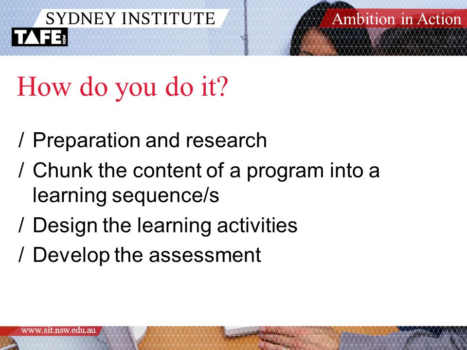 Ambition in Action www.sit.nsw.edu.au How do you do it.