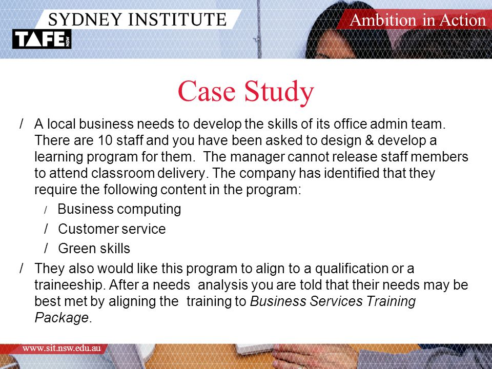 Ambition in Action www.sit.nsw.edu.au Case Study /A local business needs to develop the skills of its office admin team.