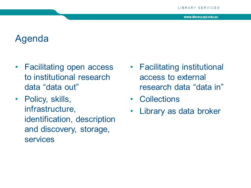 www.library.qut.edu.au LIBRARY SERVICES Incorporating commercially available data into the online collections Integrate with other resources Use library resources budget Often subscriptions May host locally Require intensive liaison with academics Attract research students