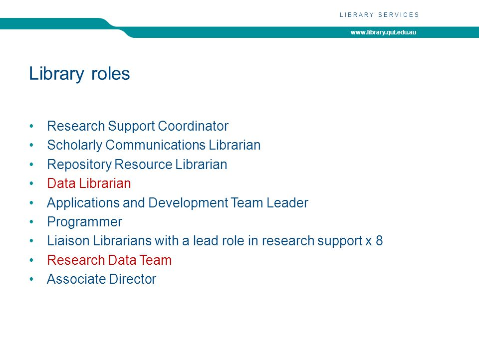 www.library.qut.edu.au LIBRARY SERVICES Staff development Research support seminars Data Team community of practice Train the trainer Repository training RIF-CS metadata training Co-trainer Peer assessment Resources wiki