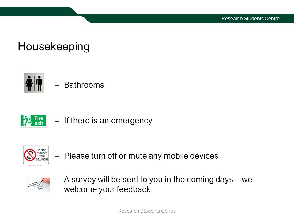 Housekeeping –Bathrooms –If there is an emergency –Please turn off or mute any mobile devices –A survey will be sent to you in the coming days – we we