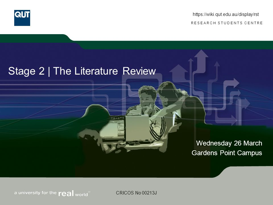 www.rsc.qut.edu.au RESEARCH STUDENTS CENTRE CRICOS No 00213J Stage 2 | The Literature Review Wednesday 26 March Gardens Point Campus https://wiki.qut.