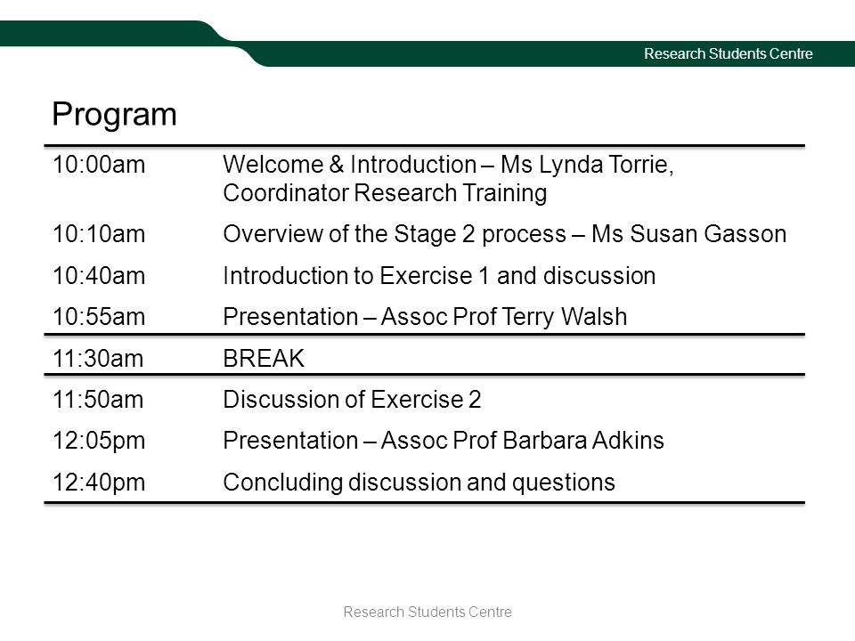 Program 10:00amWelcome & Introduction – Ms Lynda Torrie, Coordinator Research Training 10:10amOverview of the Stage 2 process – Ms Susan Gasson 10:40a
