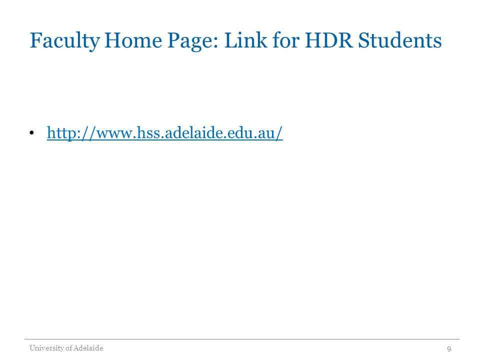 Faculty Home Page: Link for HDR Students http://www.hss.adelaide.edu.au/ University of Adelaide9