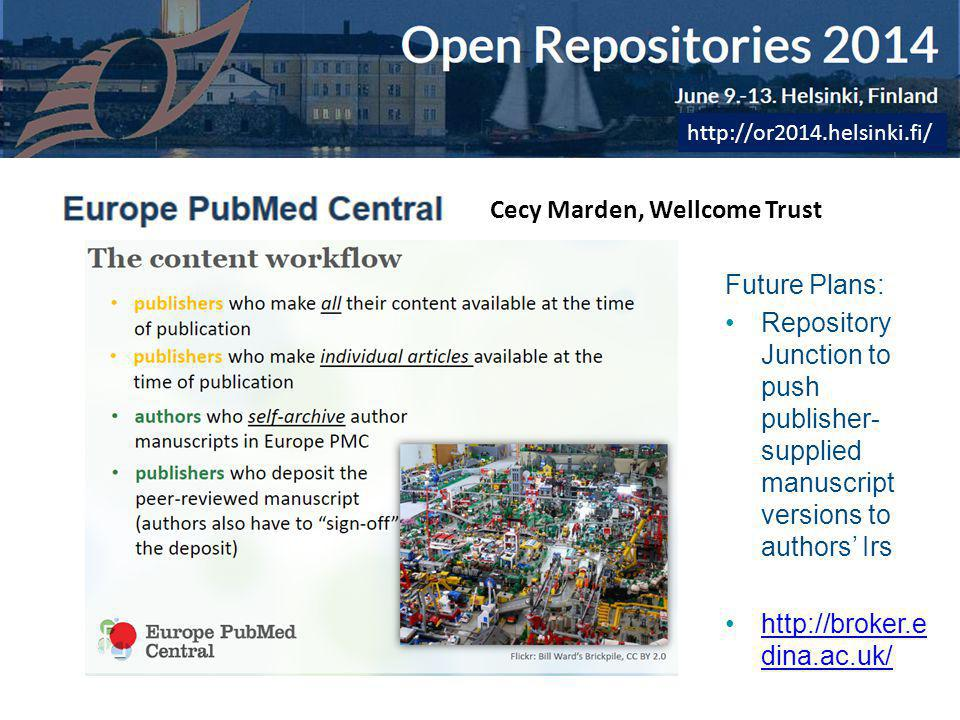 www.library.qut.edu.au LIBRARY SERVICES http://or2014.helsinki.fi/ Cecy Marden, Wellcome Trust Future Plans: Repository Junction to push publisher- supplied manuscript versions to authors' Irs http://broker.e dina.ac.uk/ http://broker.e dina.ac.uk/