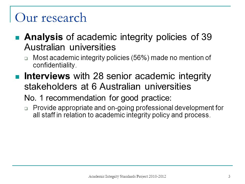 Our research Analysis of academic integrity policies of 39 Australian universities  Most academic integrity policies (56%) made no mention of confidentiality.