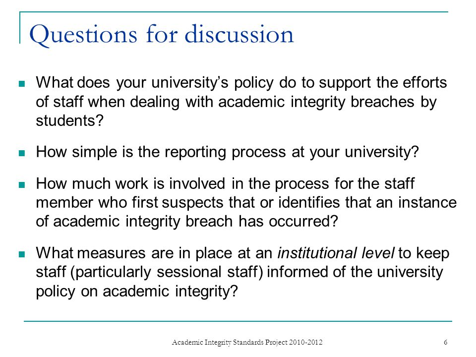 Questions for discussion What does your university's policy do to support the efforts of staff when dealing with academic integrity breaches by students.