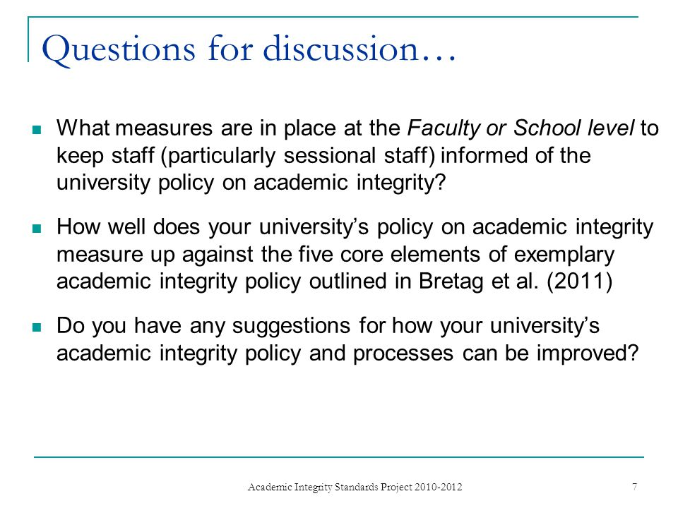 Questions for discussion… What measures are in place at the Faculty or School level to keep staff (particularly sessional staff) informed of the university policy on academic integrity.
