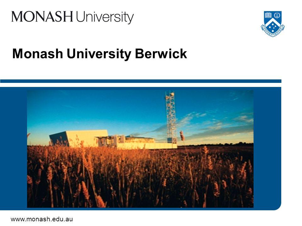 www.monash.edu.au Monash University Berwick