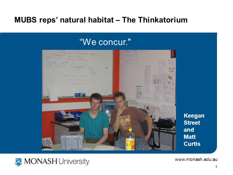 www.monash.edu.au 5 MUBS reps' natural habitat – The Thinkatorium We concur. Keegan Street and Matt Curtis