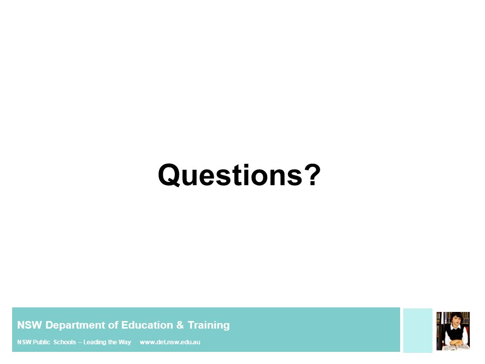 NSW Department of Education & Training NSW Public Schools – Leading the Way www.det.nsw.edu.au Questions?