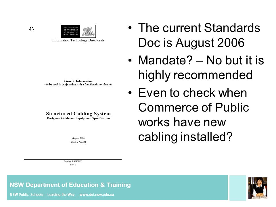 NSW Department of Education & Training NSW Public Schools – Leading the Way www.det.nsw.edu.au Some Cabling Not to Standard Cheaper materials Reduced Flexibility Short-term solution Limited warranty Redressing issues not supported