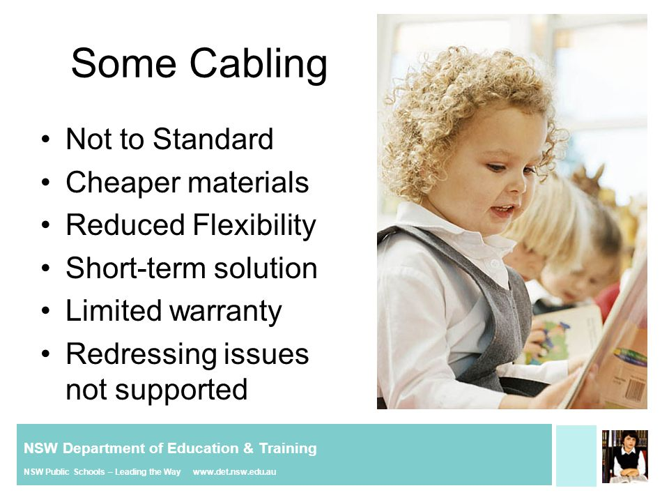 NSW Department of Education & Training NSW Public Schools – Leading the Way www.det.nsw.edu.au Some Cabling Not to Standard Cheaper materials Reduced