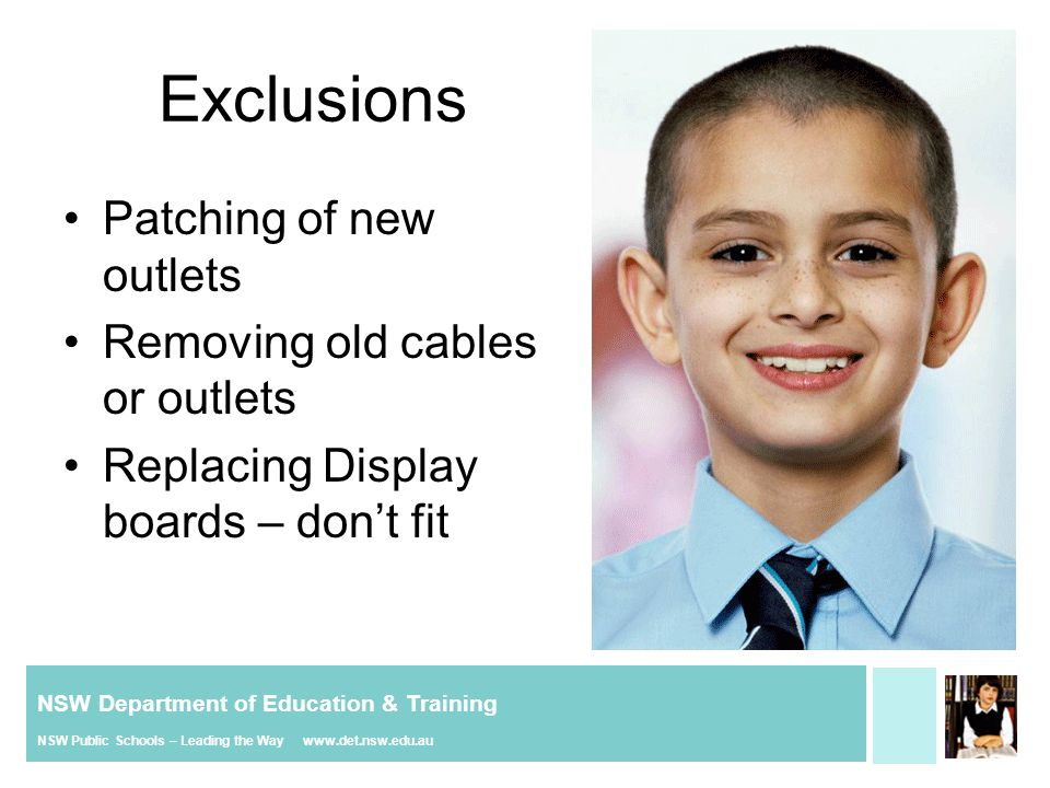 NSW Department of Education & Training NSW Public Schools – Leading the Way www.det.nsw.edu.au Exclusions Patching of new outlets Removing old cables