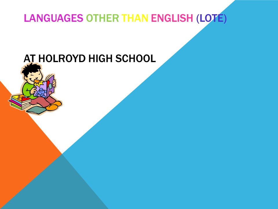 LANGUAGES OTHER THAN ENGLISH (LOTE) AT HOLROYD HIGH SCHOOL