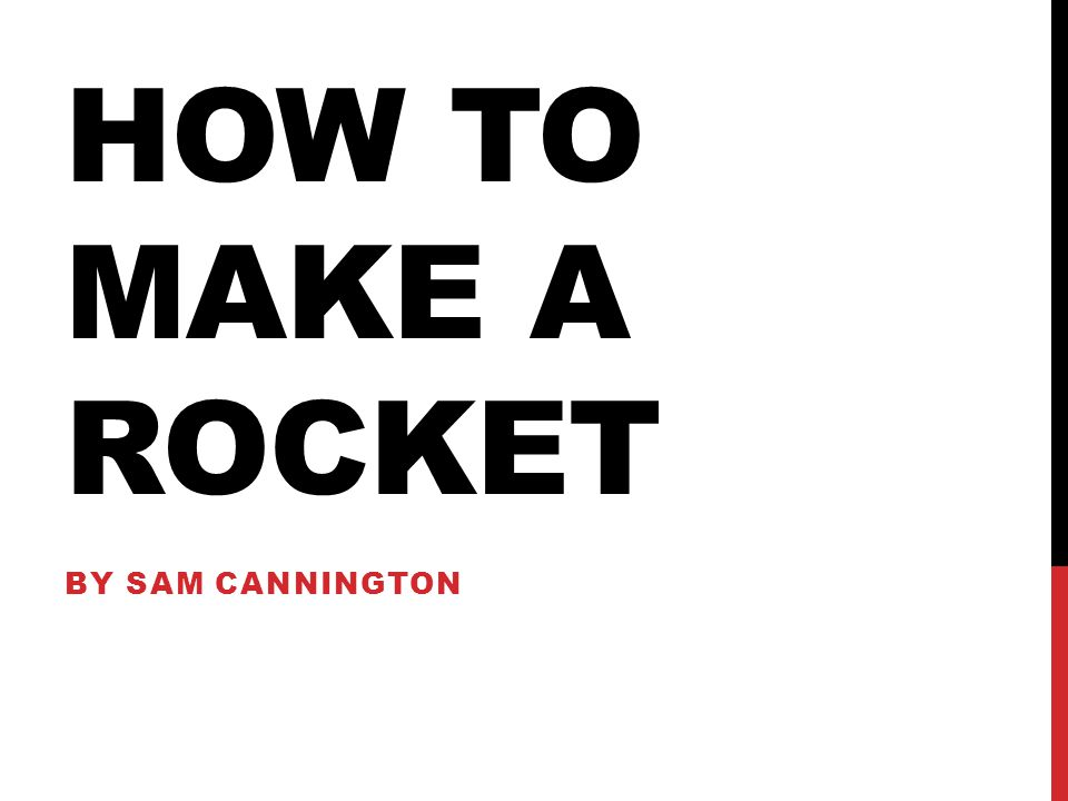 HOW TO MAKE A ROCKET BY SAM CANNINGTON
