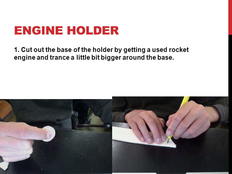 ENGINE HOLDER 1. Cut out the base of the holder by getting a used rocket engine and trance a little bit bigger around the base.