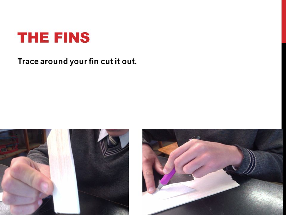 THE FINS Trace around your fin cut it out.